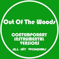 Out of the Woods: Contemporary Instrumental Versions — Karaoke All Hit Wonders