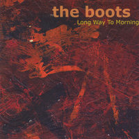 Long Way To Morning — The Boots