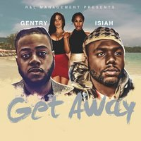 Get Away (feat. Gentry) — Gentry, Isiah