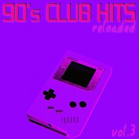 90's Club Hits Reloaded Vol.3 - Best Of Club, Dance, House, Electro And Techno Remix Collection — сборник