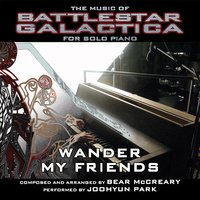 "Wander My Friends for Solo Piano (From ""Battlestar Galactica"" 2004) — Bear McCreary, Joohyun Park"