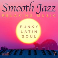 Smooth Jazz  Relaxing Music, Vol. 7 — FRANCESCO DIGILIO, Smooth Jazz Band