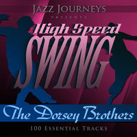 Jazz Journeys Presents High Speed Swing - The Dorsey Brothers (100 Essential Tracks) — Tommy Dorsey, The Dorsey Brothers