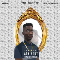 How I Want To — Keeruc