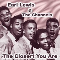 The Closer You Are — Earl Lewis & The Channels