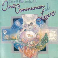 One Communion Of Love — James V. Marchionda