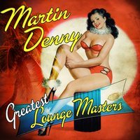 Greatest Lounge Masters — Martin Denny