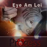 The Process — Eye Am Lei