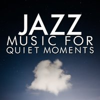 Jazz Music for Quiet Moments — Music for Quiet Moments