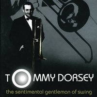 The Sentimental Gentleman Of Swing - The Tommy Dorsey Centennial Collection — Tommy Dorsey