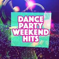 Dance Party Weekend Hits — Dance Party Weekend