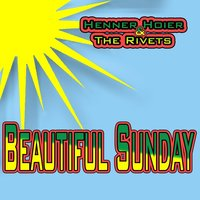 Beautiful Sunday — Henner Hoier & The Rivets