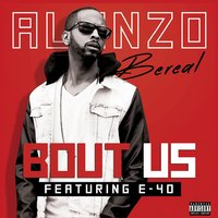 Bout Us (feat. E-40) — Alonzo