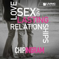 Love, Sex and Lasting Relationships — Chip Ingram
