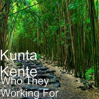 Who They Working For — Kunta Kente