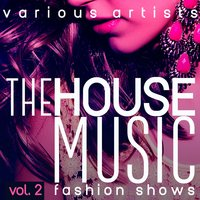 The House Music Fashion Shows, Vol. 2 — сборник