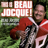 This Is Beau Jocque! — The Zydeco Hi-Rollers, Beau Jocque and the Zydeco Hi-Rollers