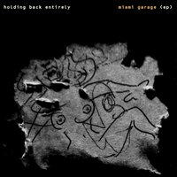Miami Garage - EP — Holding Back Entirely