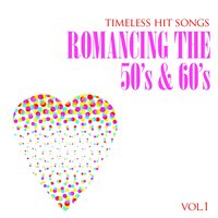 Timeless Hit Songs: Romancing the 50's & 60's, Vol. 1 — сборник