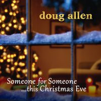 Someone for Someone... This Christmas Eve — Doug Allen