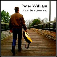 Never Stop Lovin' You — PETER WILLIAM