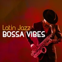Latin Jazz Bossa Vibes — Bossa Nova Latin Jazz Piano Collective