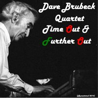 Time Out & Further Out — Dave Brubeck Quartet