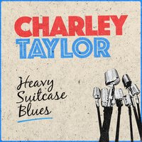 Heavy Suitcase Blues — Charley Taylor