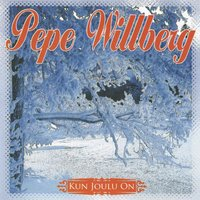 Kun Joulu On — Pepe Willberg