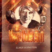 The Mega Collection — Elmer Bernstein