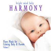 Harmony: Piano Music for Calming Baby & Parents (Bright Mind Kids), Vol. 1 — сборник