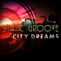City Dreams — Static Groove