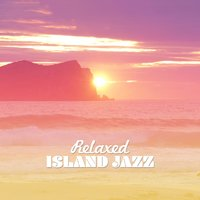 Relaxed Island Jazz — Islands in the sun