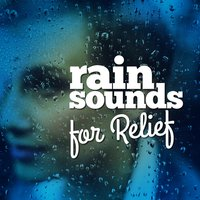 Rain Sounds for Relief — The Relaxing Sounds of Water, Meditation Rain Sounds, Rain Sounds & Nature Sounds, The Relaxing Sounds of Water|Meditation Rain Sounds|Rain Sounds & Nature Sounds