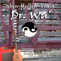 """Slow Rollin' Train"" [feat. Buddy Whittington] — Dr. Wu' and Friends"