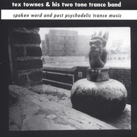 Spoken Word And Post Psychodelic Trance Music — Tex Townes & His Two Tone Trance Band