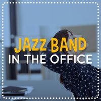 Jazz Band in the Office — Smooth Jazz Band, Electro Lounge All Stars, Office Music Lounge, Electro Lounge All Stars|Office Music Lounge|Smooth Jazz Band