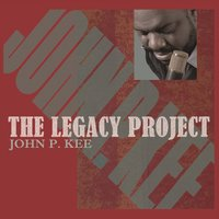 The Legacy Project — John P. Kee