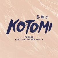 Please (Say You Never Will) — Kotomi