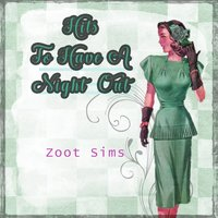 Hits To Have A Night Out — Zoot Sims