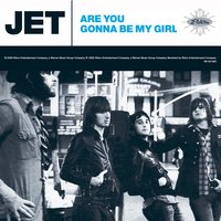 Are You Gonna Be My Girl — Jet
