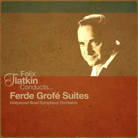 Felix Slatkin Conducts... Ferde Grofé Suites — Hollywood Bowl Symphony Orchestra