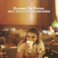 Heat Death of the Universe — Bunnies On Ponies