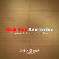 Back from Amsterdam - Relaxing Chillout for Tired Ears — сборник
