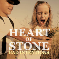 Heart of Stone — Bad Intentions