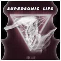 Grey Space — Supersonic Lips