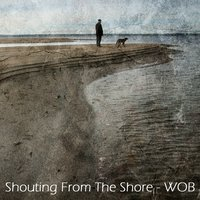 Shouting From The Shore — Wob