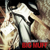 Big Muff — The Almost Three