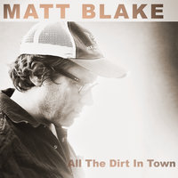 All the Dirt in Town — Matt Blake