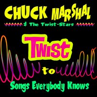 Twist To Songs Everybody Knows — Chuck Marshal & The Twist-Stars